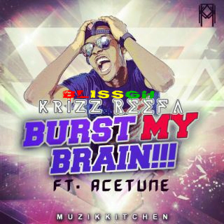 c r - Krizz Reefa BURST MY BRAIN Ft. AceTune