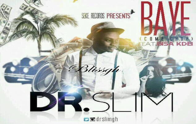Dr.Slim Bayee (come chop)  ft. Bisa Kdei