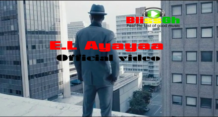 E.L - Ayayaa Official Video