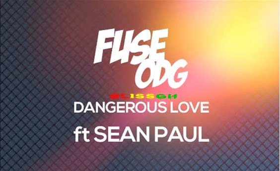 Fuse ODG - Dangerous love  ft Sean Paul