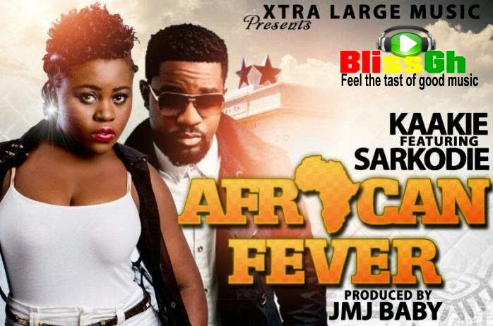 kaakie african fever - Kaakie ft. Sarkodie African Fever