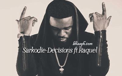 Sarkodie Decisions ft Raquel  - Sarkodie - Decisions ft. Raquel
