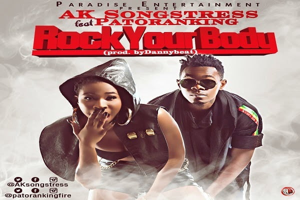AK Songstress  Rock Your Body ft Patoranking