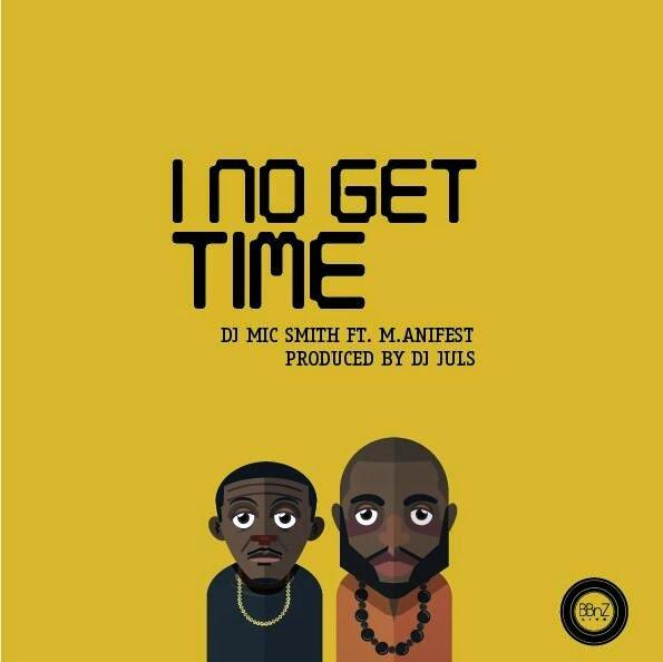DJ Mic Smith ft. Manifest - I NO Get Time | Mp3