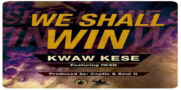 Kwaw Kesse ft. Iwan We Shall Win blissgh - Kwaw Kese  ft. Iwan - We Shall Win