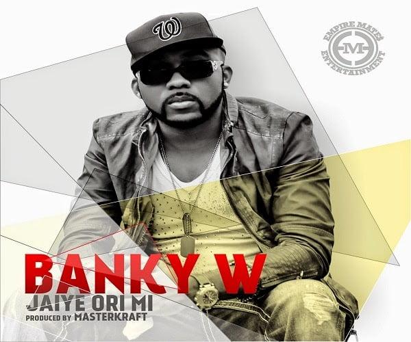 Banky W - Jaiye Ori Mi