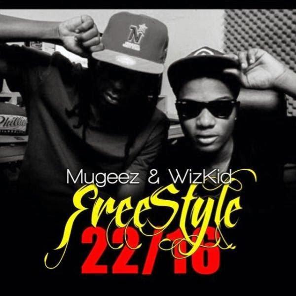 Mugeez & Wizkid – Freestyle: 22/16