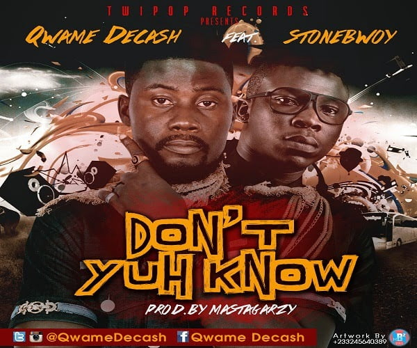 Qwame Decash ft. Stonebwoy Dont Yuh Know Prod By. MastaGarzy 5Bwww.blissgh.com5D - Qwame Decash ft. Stonebwoy - Dont Yuh Know Prod By. MastaGarzy