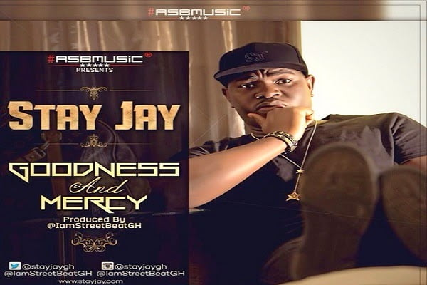 STAY JAY GOODNESS AND MERCY Prod.by StreetBeatGH  | Latest Ghana Music