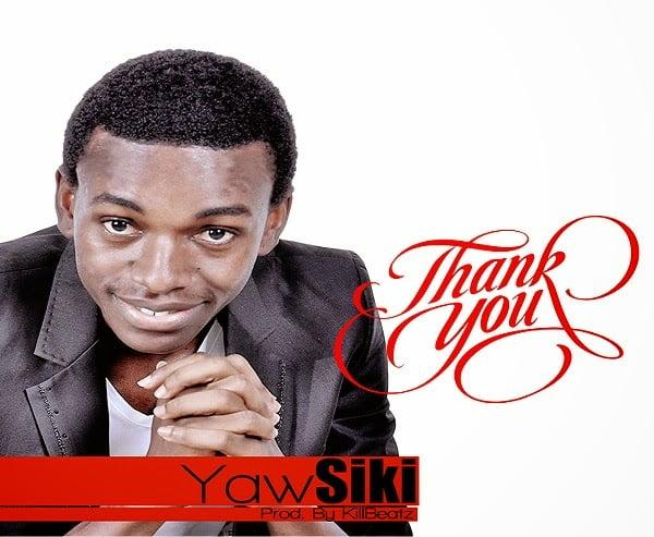 Yaw Siki - Thank you (Prod. by Killbeatz)