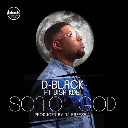 D-Black - Son Of God  ft. Bisa Kdei   Latest Ghana Music