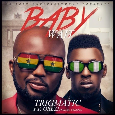 Trigmatic - Baby Wait  ft. Orezi