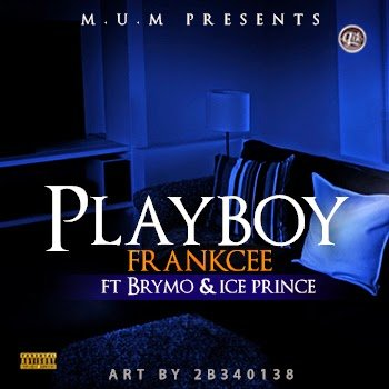 FrankCee - PlayBoy ft. brymo & ice-prince