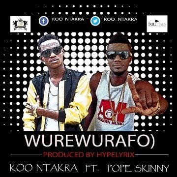 KooNtakraft.PopeSkinny Wurewurafowww.blissgh.com  - Koo Ntakra ft. Pope Skinny - Wurewurafo