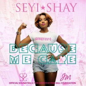 SeyiShay BecauseWeCareart - Seyi Shay - Because We Care (Prod.By London Boy)