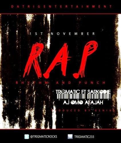 Trigmatic - R.A.P Ft. Sarkodie, Ajomo Alajah - (Prod by Genius)