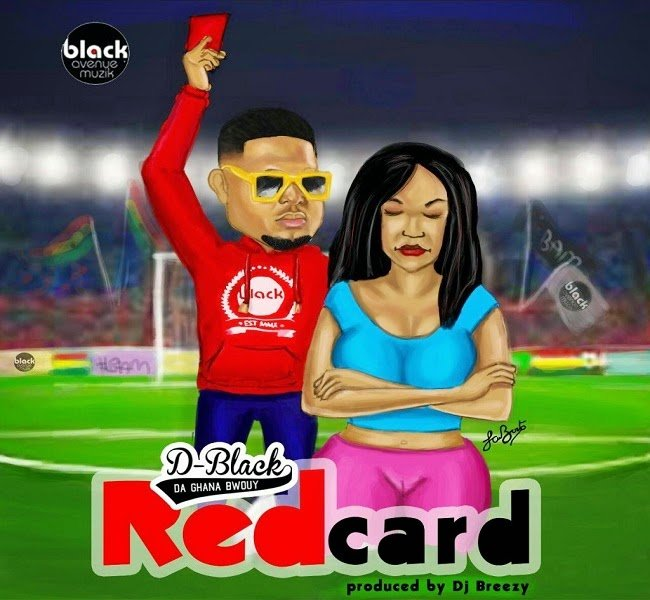 D Black RedCardwww.blissgh.com  - D-Black - Red Card (Prod by Dj Breezy)