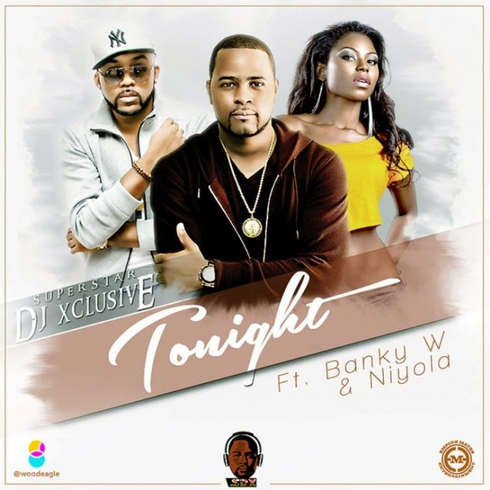 DJ Xclusive Ft. Banky W & Niyola - Tonight