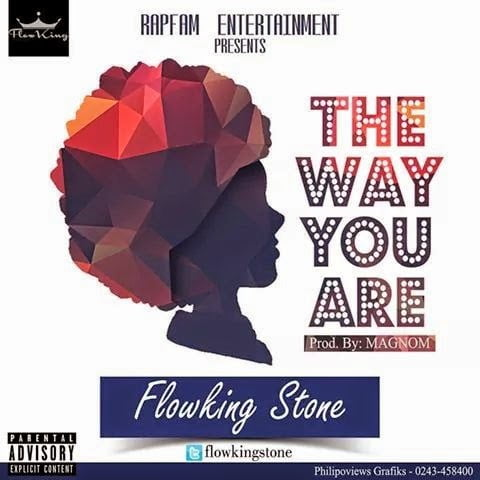 Flowking StoneTheWayYouAreProdByMagnomwww.blissgh.com  - Flowking Stone - The Way You Are (Prod by Magnom)