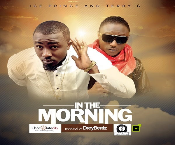 Ice Prince Ft Terry G - In The Morning