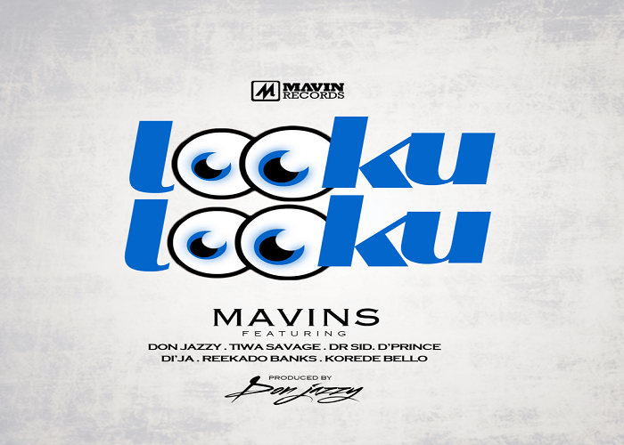 Mavins - Looku Looku Ft. Don Jazzy, Reekado Banks, Di'ja, Tiwa Savage, D'prince, Korede Bello, Dr Sid