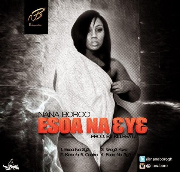NanaBoroo Esoane3y3prodbyKillbeatzwww.blissgh.com  - Nana Boroo - Esoa ne 3y3 (prod by Killbeatz)