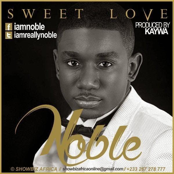 Noble Nketsiah Sweet Love Prod by Kaywa GhanaNdwom.com  - Noble Nketsiah - Sweet Love (Prod by Kaywa)