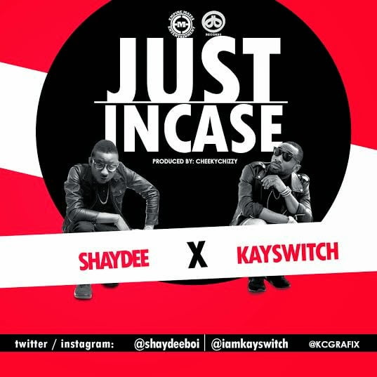 Shaydee x KaySwitch - Just Incase (Prod. CheekyChizzy) | Bliss Gh Promo