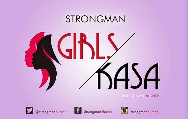 Strongman GirlsKasaProdbyAZeeBurner - Strongman - Girls Kasa (Prod by A Zee Burner)