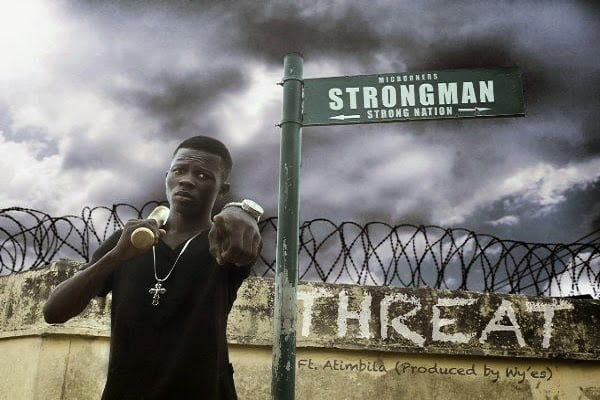 Strongman - Threat Ft. Atimbila (Prod by Wyes)