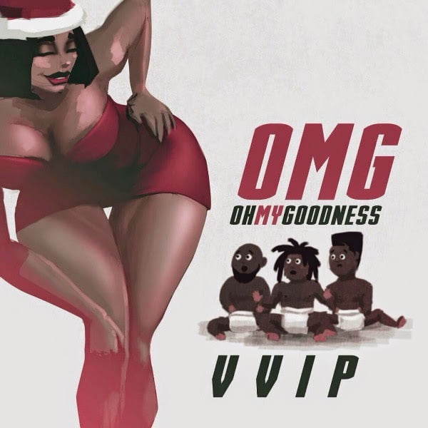 VVIP OMGProd by Magnomwww.blissgh.com - VVIP - OMG (Prod by Magnom) | Mp3