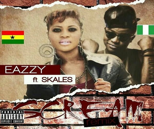 Music: Eazzy ft. Skales - Scream Remix
