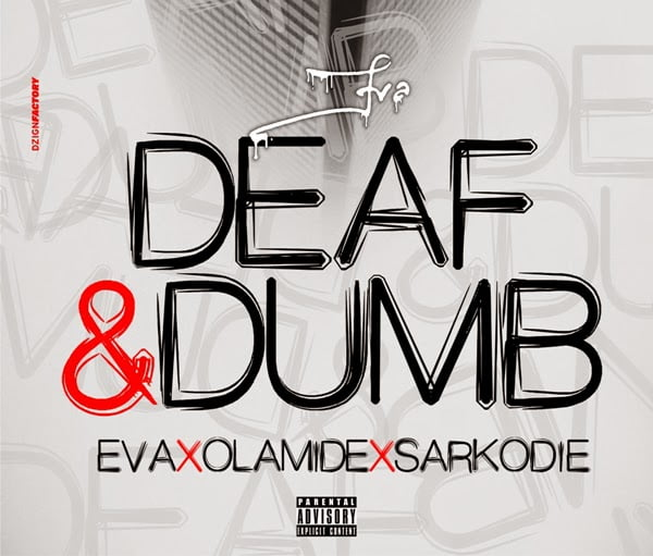 Music: Eva - Deaf ft Sarkodie & Olamide