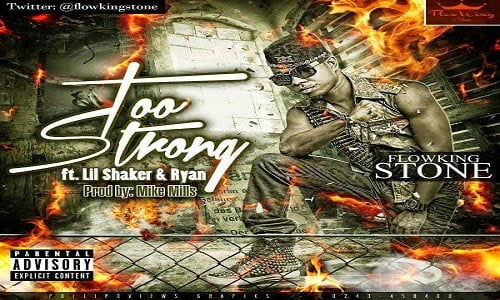 Flowking Stone - Too Strong Ft. Lil Shaker & Ryan