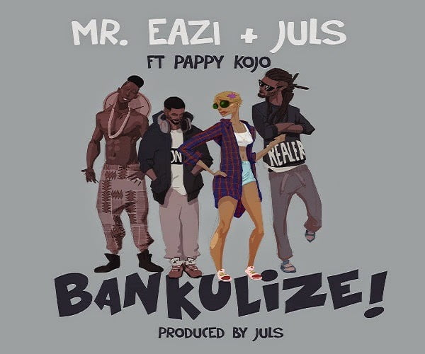 Music: BANKULIZE - Mr Eazi & Juls Ft. Pappy Kojo (Prod by Juls)