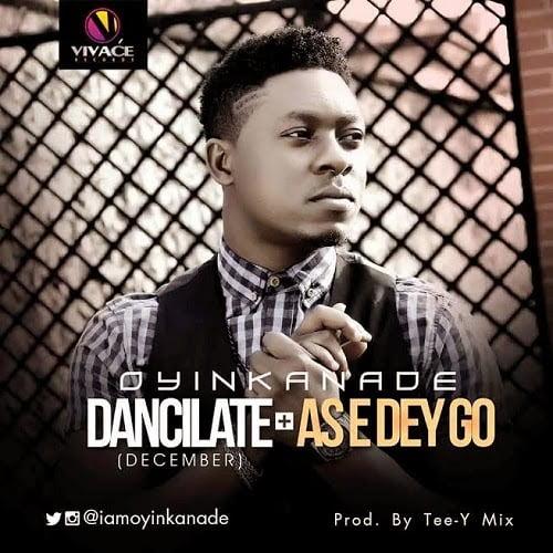 Oyinkanade - Dancilate (December) + As e dey go