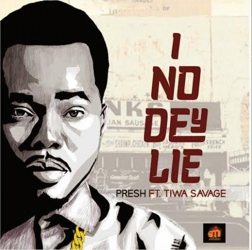 Music: Presh ft.Tiwa Savage - I No Dey Lie