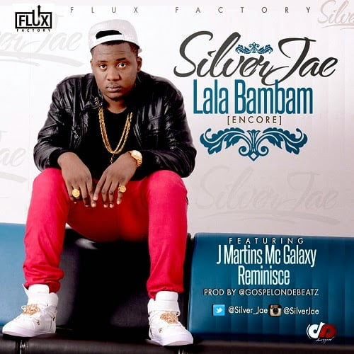 Music: Lala Bambam  - Silver Jay ft. Reminisce, Jmartins, Mc Galaxy