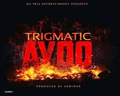 Trigmatic Ayoonewmusicblissgh - MUSIC: Trigmatic - AYOO