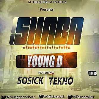 Music: Young D - Shaba Ft. Tekno & Sossick