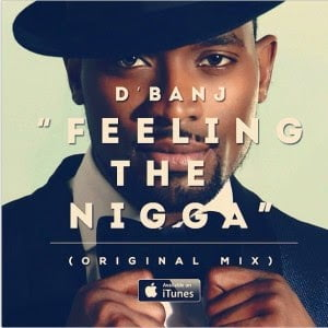 DBanj FeelingTheNigga - Music: DBanj - Feeling The Nigga