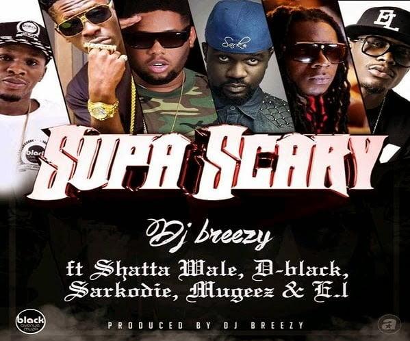 DJ Breezy ''SUPA SCARY'' ft. Sarkodie, D-Black, Shatta Wale, Mugeez, E.L