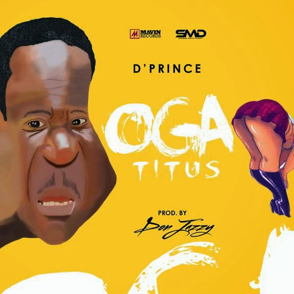 Music: D'prince - Oga Titus (prod by Don Jazzy)