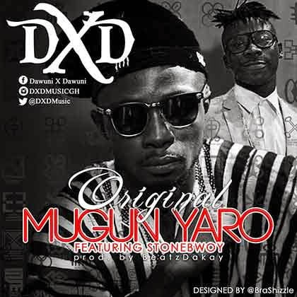 Music: Dxd Ft. Stonebwoy - Original Mugun Yaro  (Prod. By Beatz Dakay)
