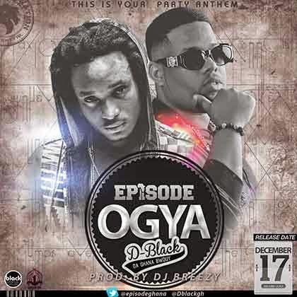 Music: Episode Ft. D-Black - OGYA (Prod by DJ Breezy)