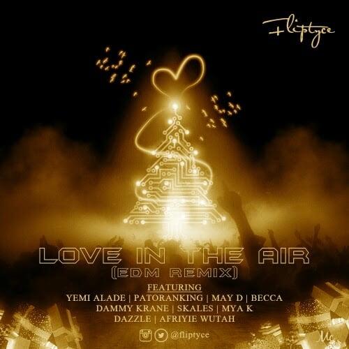 FLIPTYCE LoveInTheAirEDMRemixftYemiAladeMayDPatorankingBeccaSkalesDammyKraneDazzleMyaKAfriyieWutahwww.blissgh.com  - Music: FLIPTYCE - Love In The Air (EDM Remix) ft. Yemi Alade, May D, Patoranking, Becca, Skales, Dammy Krane, Dazzle, Mya K, Afriyie Wutah