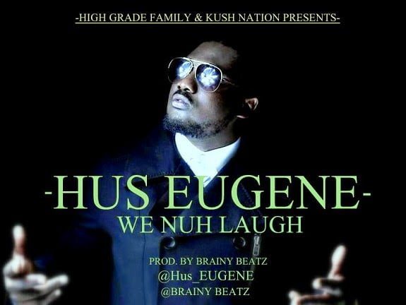 Hus Eugene - We Nuh Laugh (HGF/Kush Nation) (Prod By Brainy Beatz)