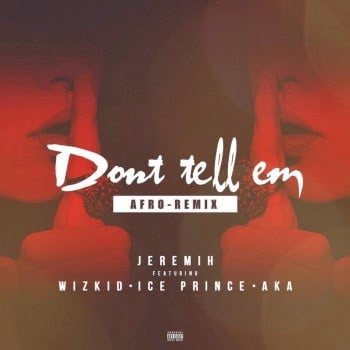 Music: Jeremih - Don't Tell 'Em AFRO (Remix) ft. Ice Prince, wizkid, & AKA