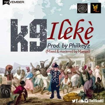 Music: K9 - Ileke (prod. by Philkeyz)