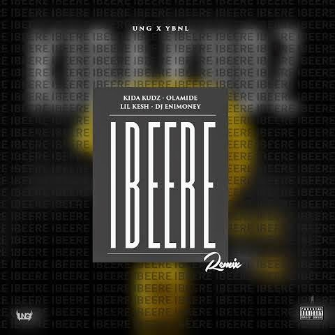 KiDa KuDz ft. Olamide, Lil Kesh, DJ Enimoney - Ibere (YBNL Remix) download mp3 music nigeria